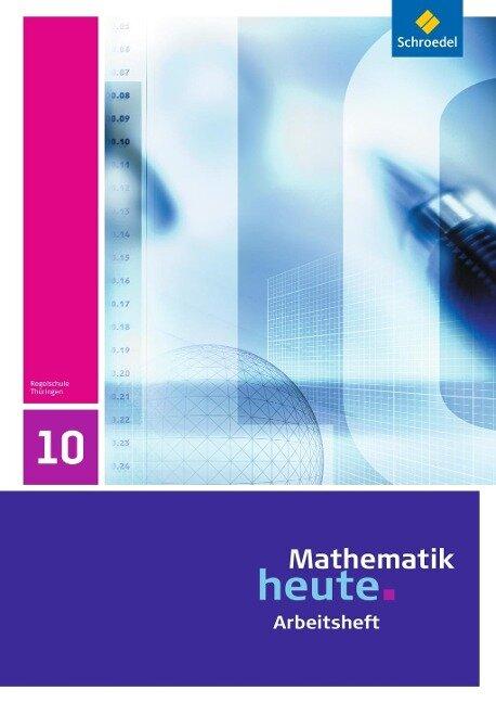 Mathematik heute 10. Arbeitsheft. Thüringen -