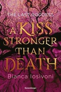 The Last Goddess, Band 2: A Kiss Stronger Than Death - Bianca Iosivoni