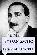 Stefan Zweig - Gesammelte Werke - Stefan Zweig