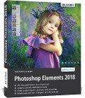 Photoshop Elements 2018 - Das umfangreiche Praxisbuch! - Kyra Sänger, Christian Sänger