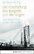 Die Abschaffung des Bargelds und die Folgen - Norbert Häring