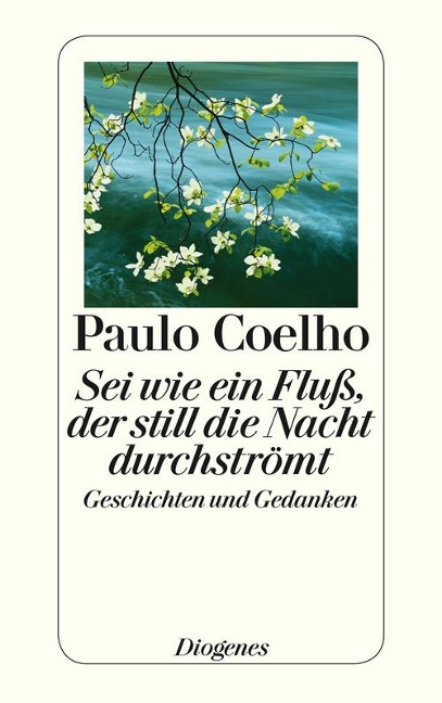 Sei wie ein Fluß, der still die Nacht durchströmt - Paulo Coelho