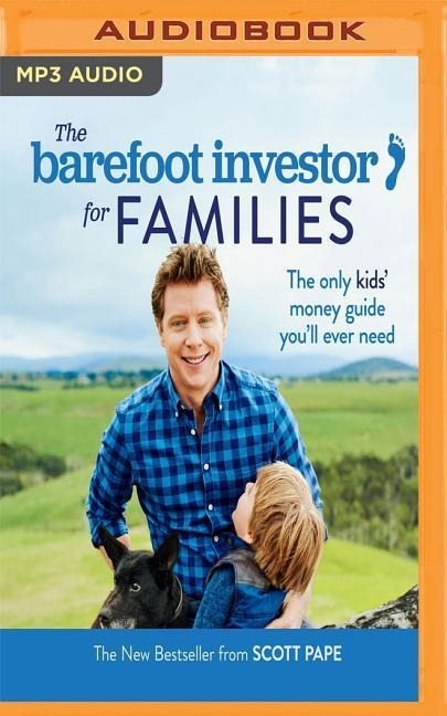 The Barefoot Investor for Families: The Only Kids' Money Guide You'll Ever Need - Scott Pape