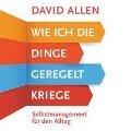Wie ich die Dinge geregelt kriege - David Allen