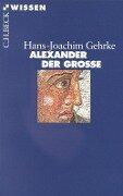 Alexander der Grosse - Hans-Joachim Gehrke