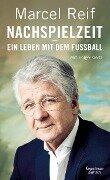 Nachspielzeit - ein Leben mit dem Fußball - Marcel Reif, Holger Gertz