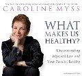 What Makes Us Healthy? - Caroline M. Myss