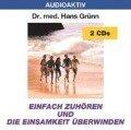 Einfach zuhören und die Einsamkeit überwinden. 2 CDs - Hans Grünn