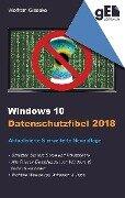 Windows 10 Datenschutzfibel 2018 - Wolfram Gieseke