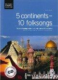 5 continents - 10 folksongs. Chorleiterausgabe inkl. AudioCD -
