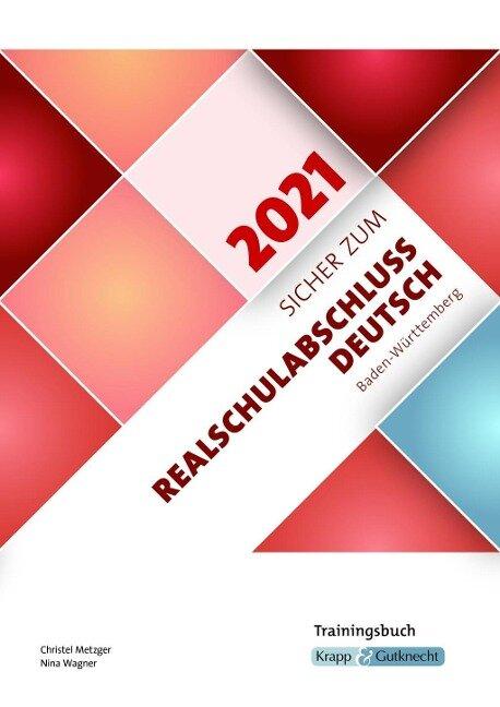 Sicher zum Realschulabschluss Deutsch Baden-Württemberg 2021 - Christel Metzger, Nina Wagner