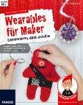 Der kleine Hacker: Wearables für Maker - Anna Blumenkranz