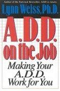 A.D.D. on the Job - Lynn, Ph.D. Weiss
