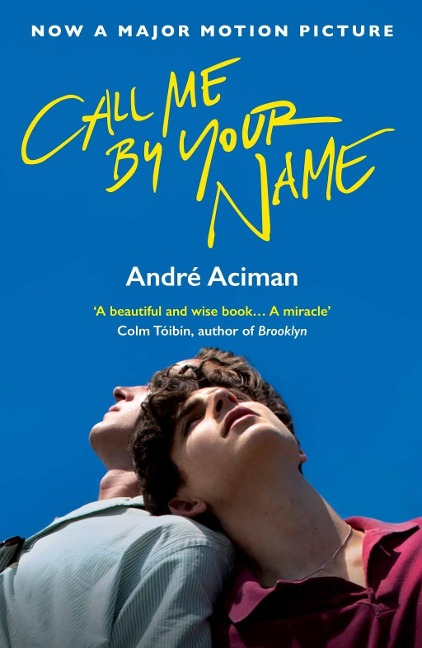 Call Me By Your Name. Film Tie-In - Andre Aciman