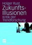 Zukunftsillusionen - Holger Rust