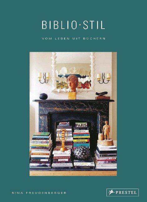 BiblioStil: Vom Leben mit Büchern - Nina Freudenberger, Sadie Stein