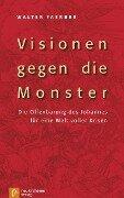 Visionen gegen die Monster - Walter Faerber