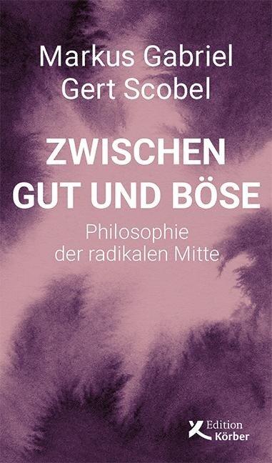 Zwischen Gut und Böse - Markus Gabriel, Gert Scobel