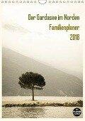 Der Gardasee im Norden - Familienplaner 2018 (Wandkalender 2018 DIN A4 hoch) Dieser erfolgreiche Kalender wurde dieses Jahr mit gleichen Bildern und aktualisiertem Kalendarium wiederveröffentlicht. - Sebastian Rost