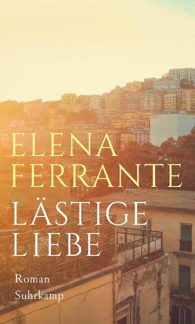 Lästige Liebe - Elena Ferrante