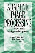 Adaptive Image Processing - Ling Guan, Stuart William Perry, Hau San Wong