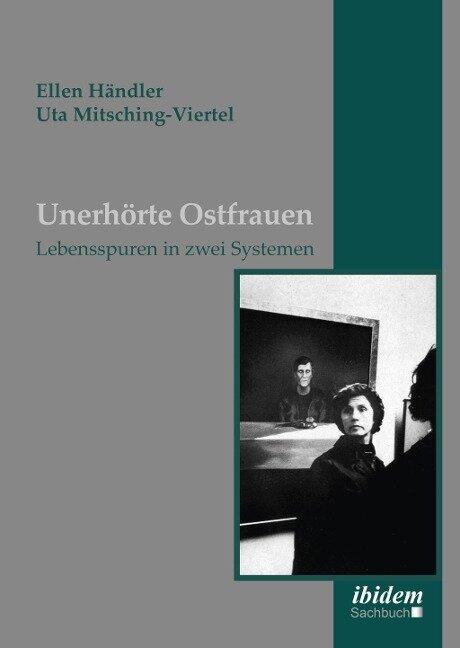 Unerhörte Ostfrauen - Ellen Händler, Uta Mitsching-Viertel