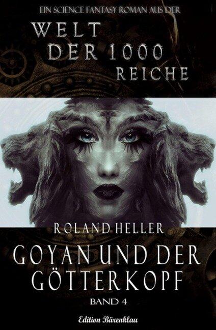 Die Welt der 1000 Reiche #4: Goyan und der Götterkopf - Roland Heller
