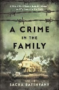 A Crime in the Family: A World War II Secret Buried in Silence--And My Search for the Truth - Sacha Batthyany