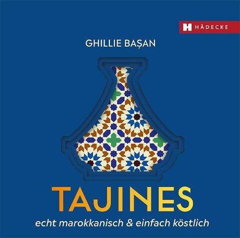 Tajines - echt marokkanisch & einfach köstlich - Ghillie Basan