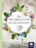 Die Wildkräuter der vier Jahreszeiten - Daniela Dettling