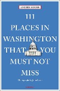 111 Places in Washington That You Must Not Miss - Andréa Seiger