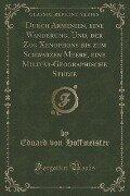 Durch Armenien, eine Wanderung, Und, der Zug Xenophons bis zum Schwarzen Meere, eine Militär-Geographische Studie (Classic Reprint) - Eduard von Hoffmeister