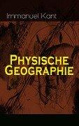 Physische Geographie (Vollständige Ausgabe) - Immanuel Kant
