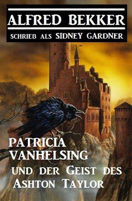 Patricia Vanhelsing und der Geist des Ashton Taylor - Alfred Bekker, Sidney Gardner