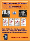 Can't Fool All of the People All of the Time: Case Study, The G.W. Bush AWOL Story -- U.S. Corporate Versus Independent & Citizen Journalism - Maureen A. Griswold