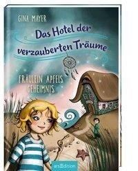 Das Hotel der verzauberten Träume - Fräulein Apfels Geheimnis - Gina Mayer