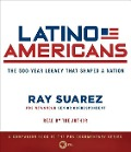 Latino Americans: The 500-Year Legacy That Shaped a Nation - Ray Suarez
