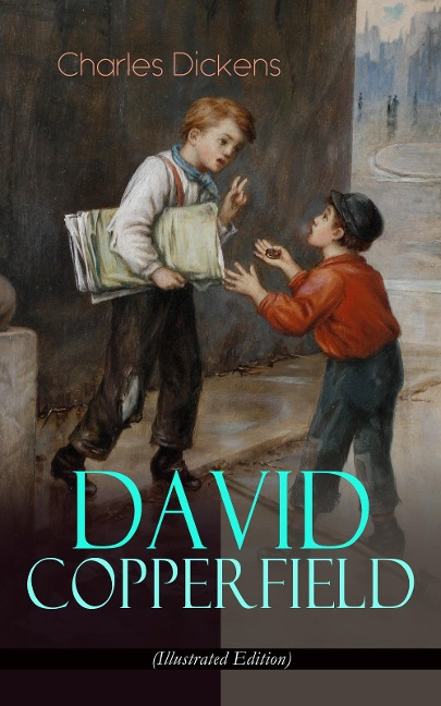 DAVID COPPERFIELD (Illustrated Edition) - Charles Dickens