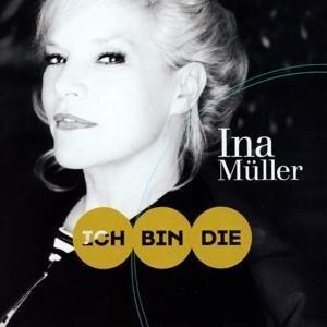 Ich bin die - Ina Müller