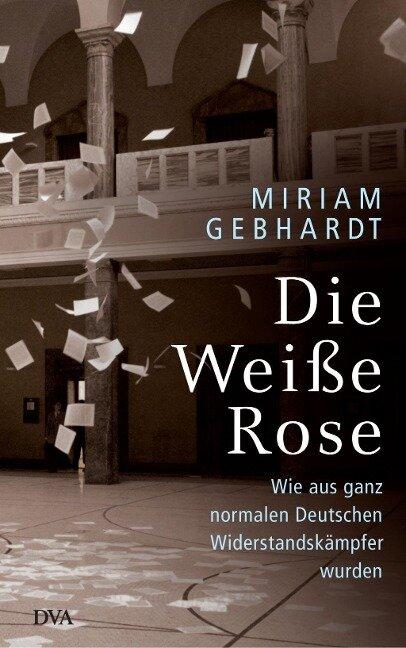 Die Weiße Rose - Miriam Gebhardt