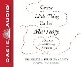 Crazy Little Thing Called Marriage: 12 Secrets for a Lifelong Romance - Greg Smalley, Erin Smalley