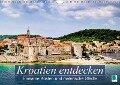 Kroatien entdecken: einsame Küsten und malerische Städte (Wandkalender 2017 DIN A4 quer) - CALVENDO