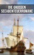 Die großen Seeabenteuerromane - Joseph Conrad, James Fenimore Cooper, Daniel Defoe, Alexandre Dumas, Frederick Kapitän Marryat