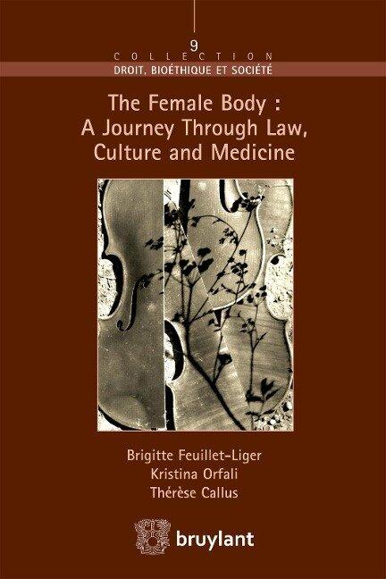 The Female Body : A journey through Law, Culture and Medicine - Thérèse Callus, Brigitte Feuillet - Liger, Kristina Orfali
