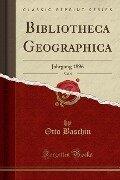 Bibliotheca Geographica, Vol. 5 - Otto Baschin