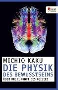 Die Physik des Bewusstseins - Michio Kaku
