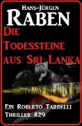 Die Todessteine aus Sri Lanka: Ein Roberto Tardelli Thriller #29 - Hans-Jürgen Raben