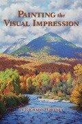 Painting the Visual Impression - Richard Whitney