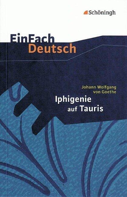 Iphigenie auf Tauris: Ein Schauspiel. EinFach Deutsch Textausgaben - Johann Wolfgang von Goethe