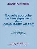 Nouvelle Approche de L'Enseignement de La Grammaire Arabe - Abdallah Nacereddine, Abd Allah Nasir Al-Din
